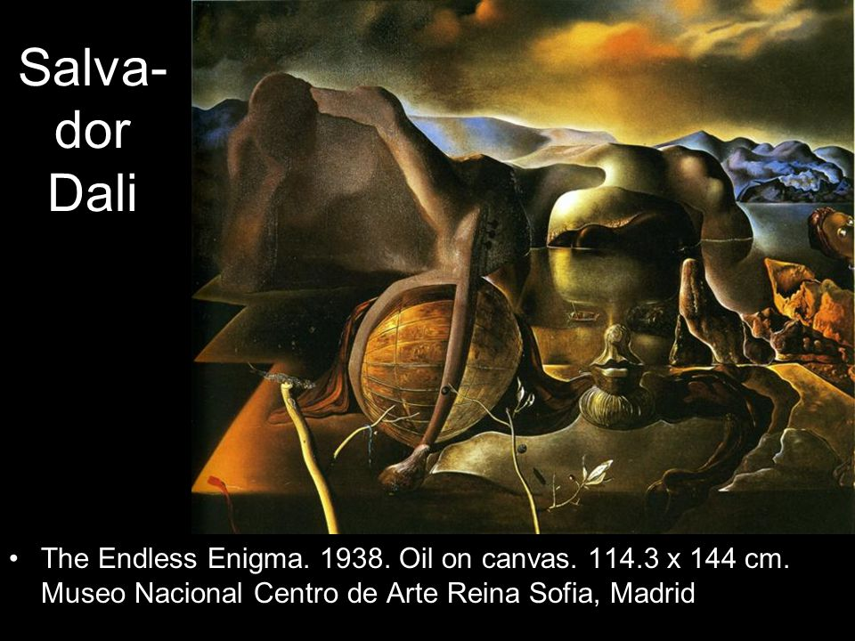 Salva- dor Dali The Endless Enigma. 1938. Oil on canvas. 114.3 x 144 cm. Museo Nacional Centro de Arte Reina Sofia, Madrid