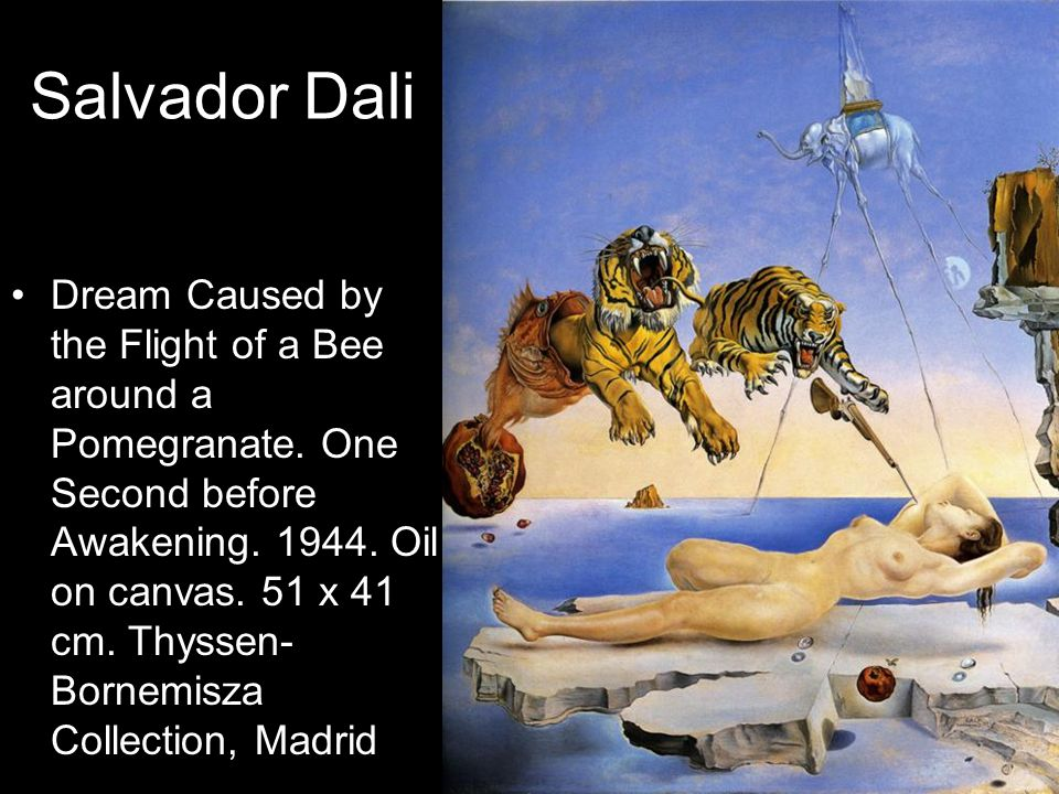 Salvador Dali Dream Caused by the Flight of a Bee around a Pomegranate. One Second before Awakening. 1944. Oil on canvas. 51 x 41 cm. Thyssen- Bornemi