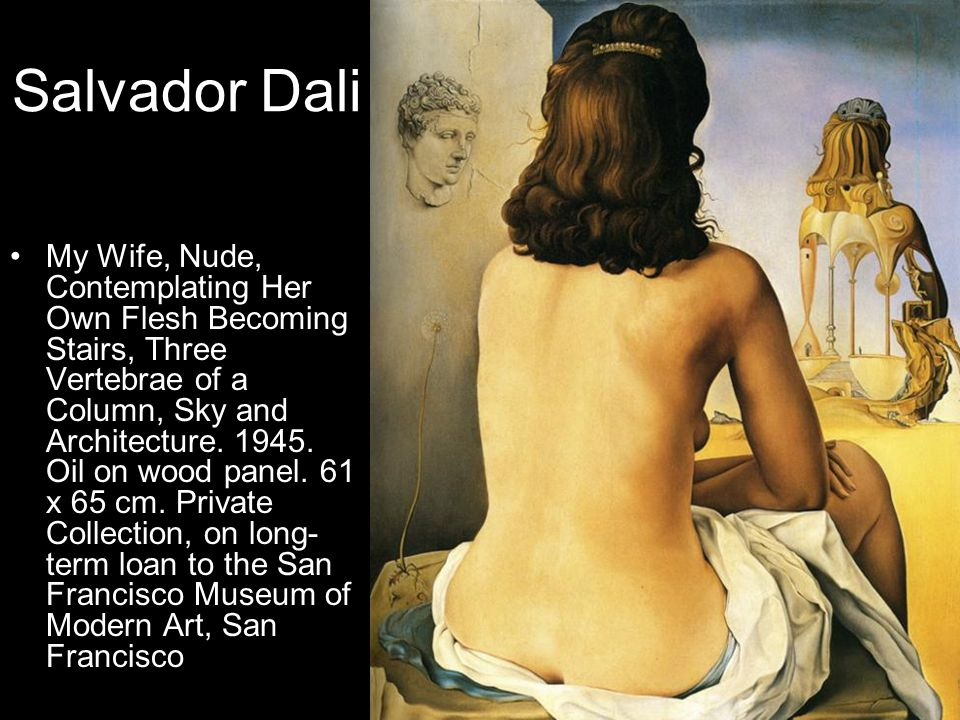 Salvador Dali My Wife, Nude, Contemplating Her Own Flesh Becoming Stairs, Three Vertebrae of a Column, Sky and Architecture. 1945. Oil on wood panel.