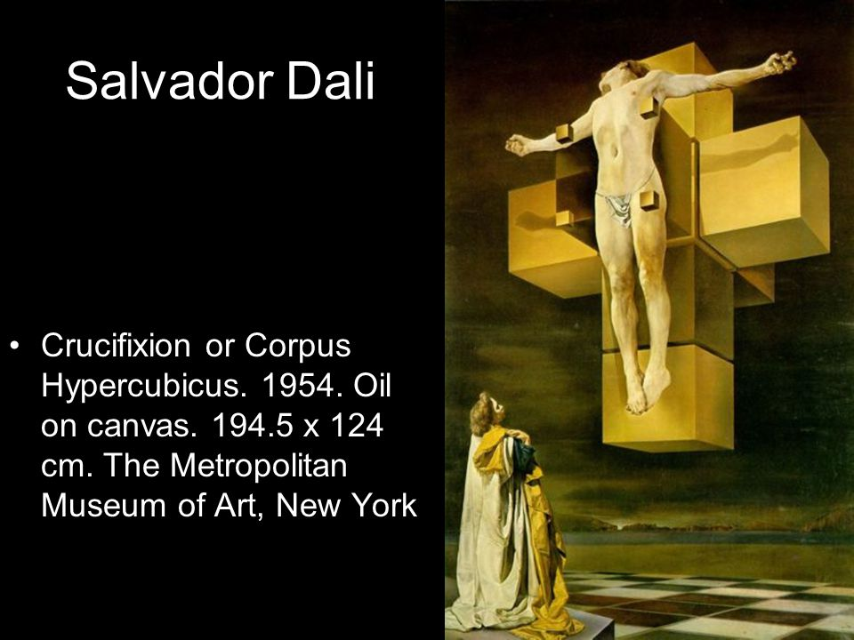 Salvador Dali Crucifixion or Corpus Hypercubicus. 1954. Oil on canvas. 194.5 x 124 cm. The Metropolitan Museum of Art, New York