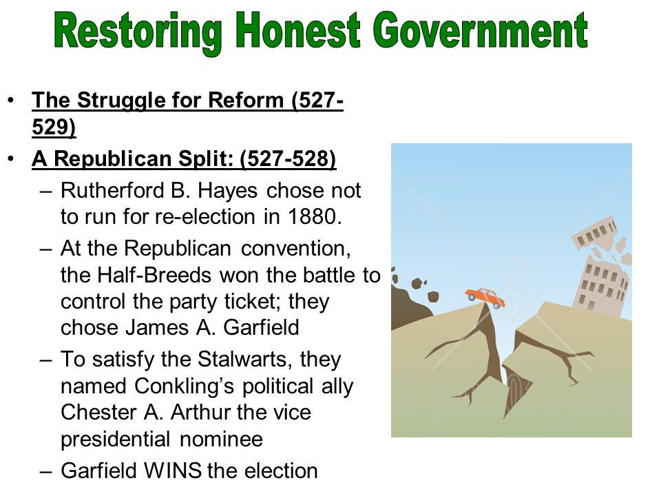 The Struggle for Reform (527- 529) A Republican Split: (527-528) –Rutherford B.