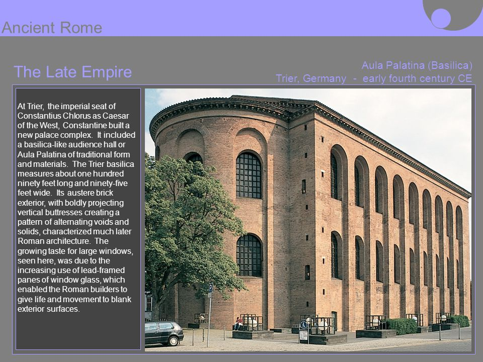 The Late Empire Aula Palatina (Basilica) Trier, Germany - early fourth century CE At Trier, the imperial seat of Constantius Chlorus as Caesar of the
