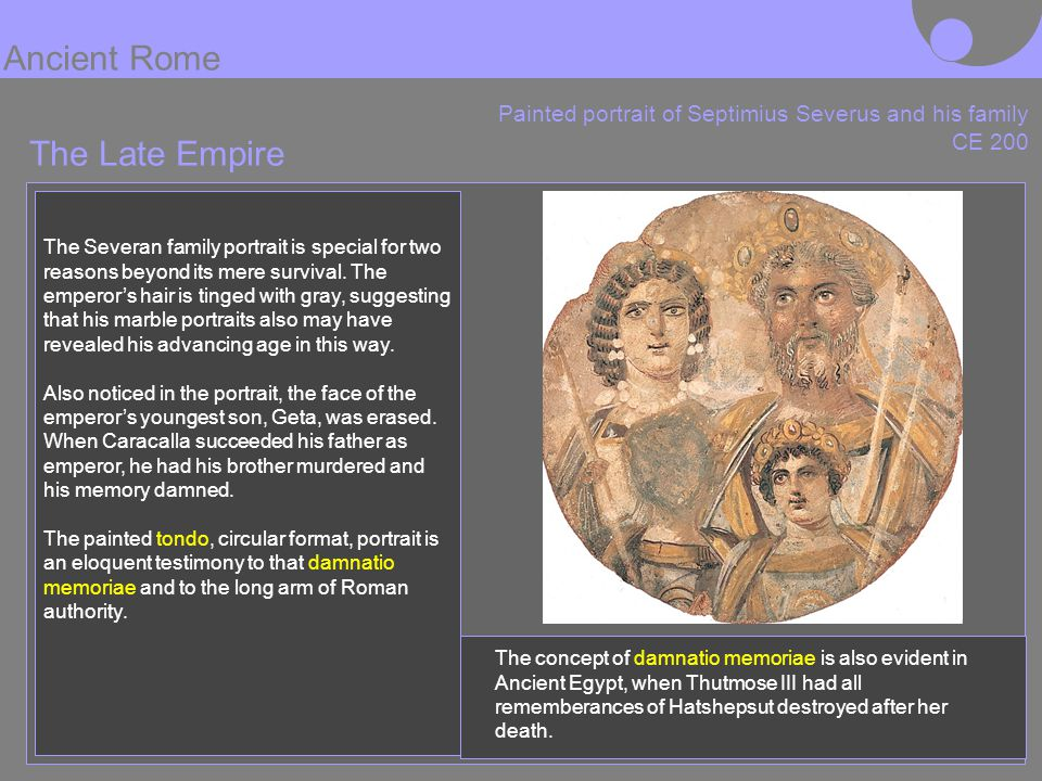 The Late Empire Painted portrait of Septimius Severus and his family CE 200 The Severan family portrait is special for two reasons beyond its mere sur