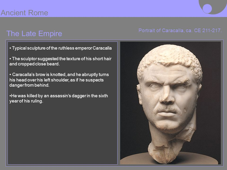 The Late Empire Portrait of Caracalla, ca. CE 211-217. Typical sculpture of the ruthless emperor Caracalla The sculptor suggested the texture of his s