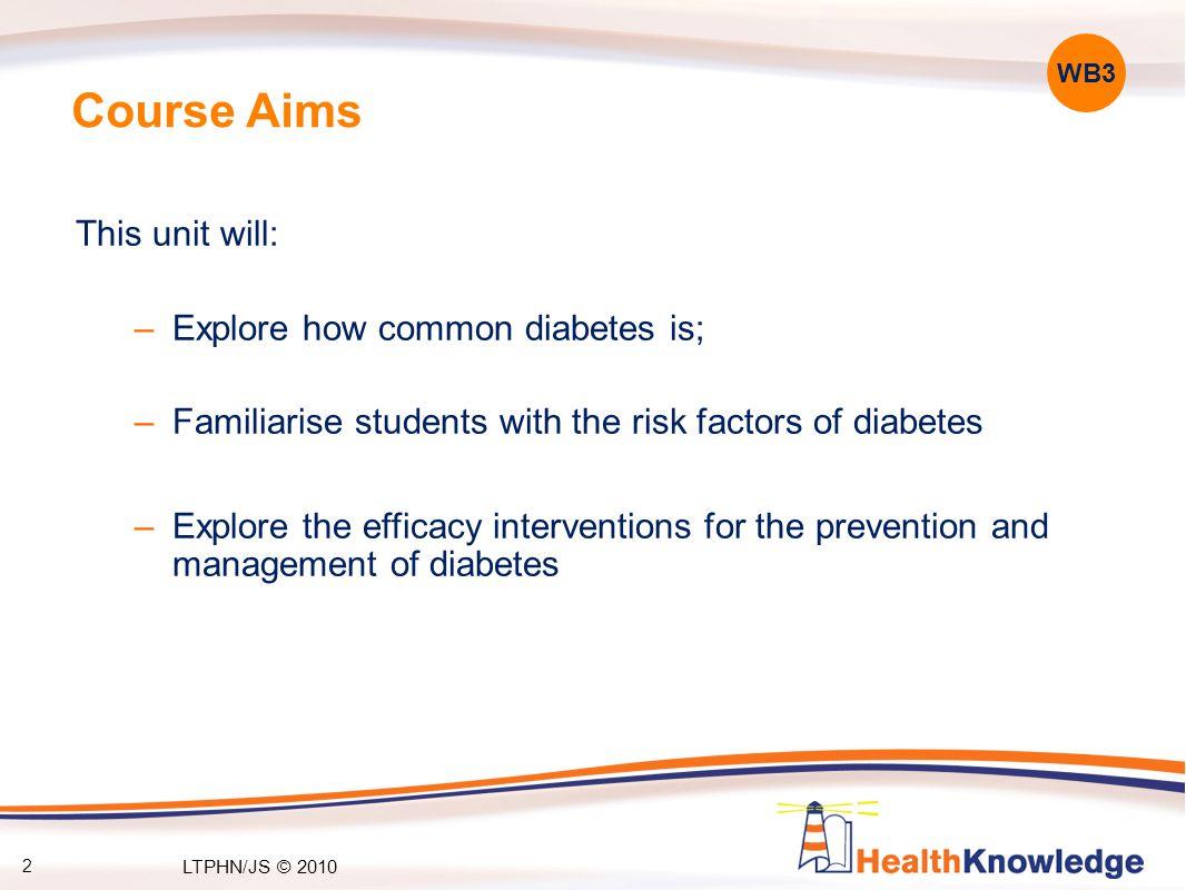 33 5. Risk factors Why consider risk factors? Type 1 v 2 WB30 LTPHN/JS © 2010