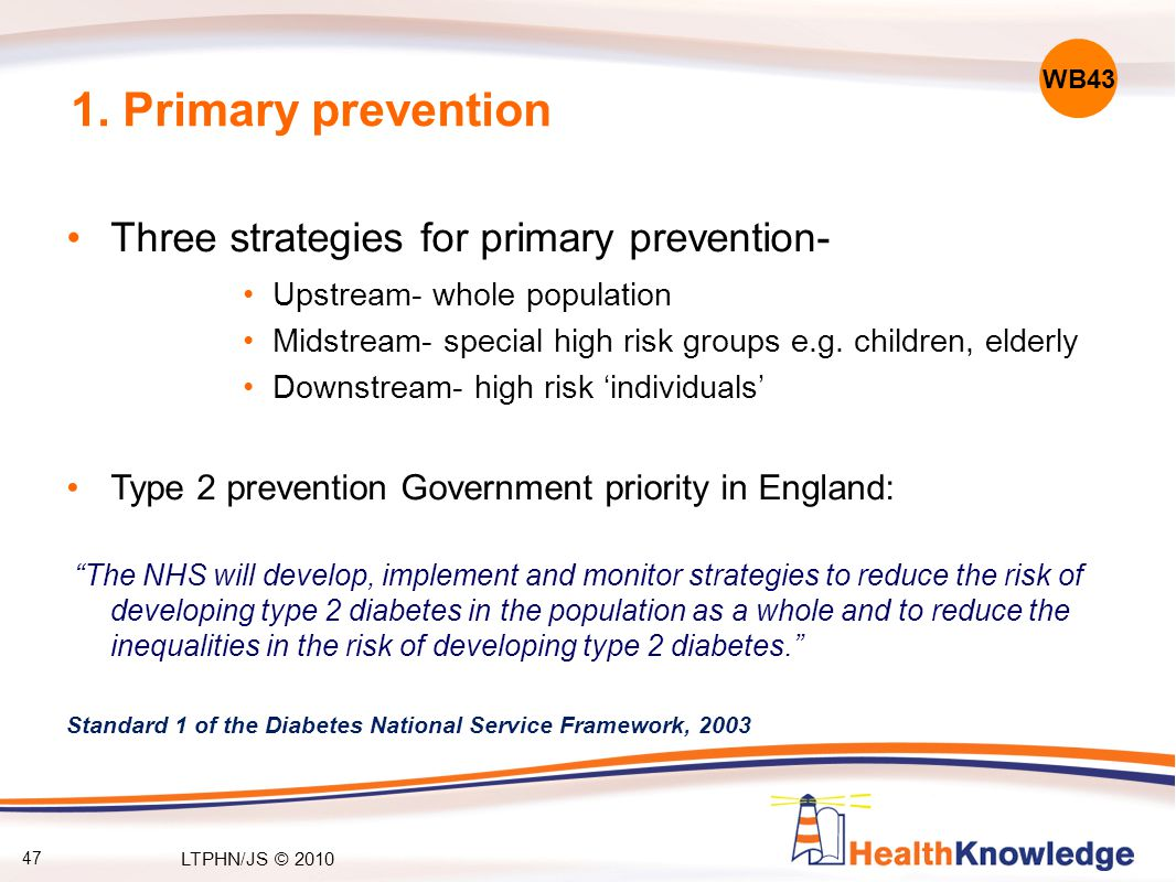 47 1. Primary prevention Three strategies for primary prevention- Upstream- whole population Midstream- special high risk groups e.g. children, elderl