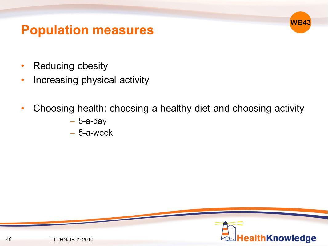 48 Population measures Reducing obesity Increasing physical activity Choosing health: choosing a healthy diet and choosing activity –5-a-day –5-a-week