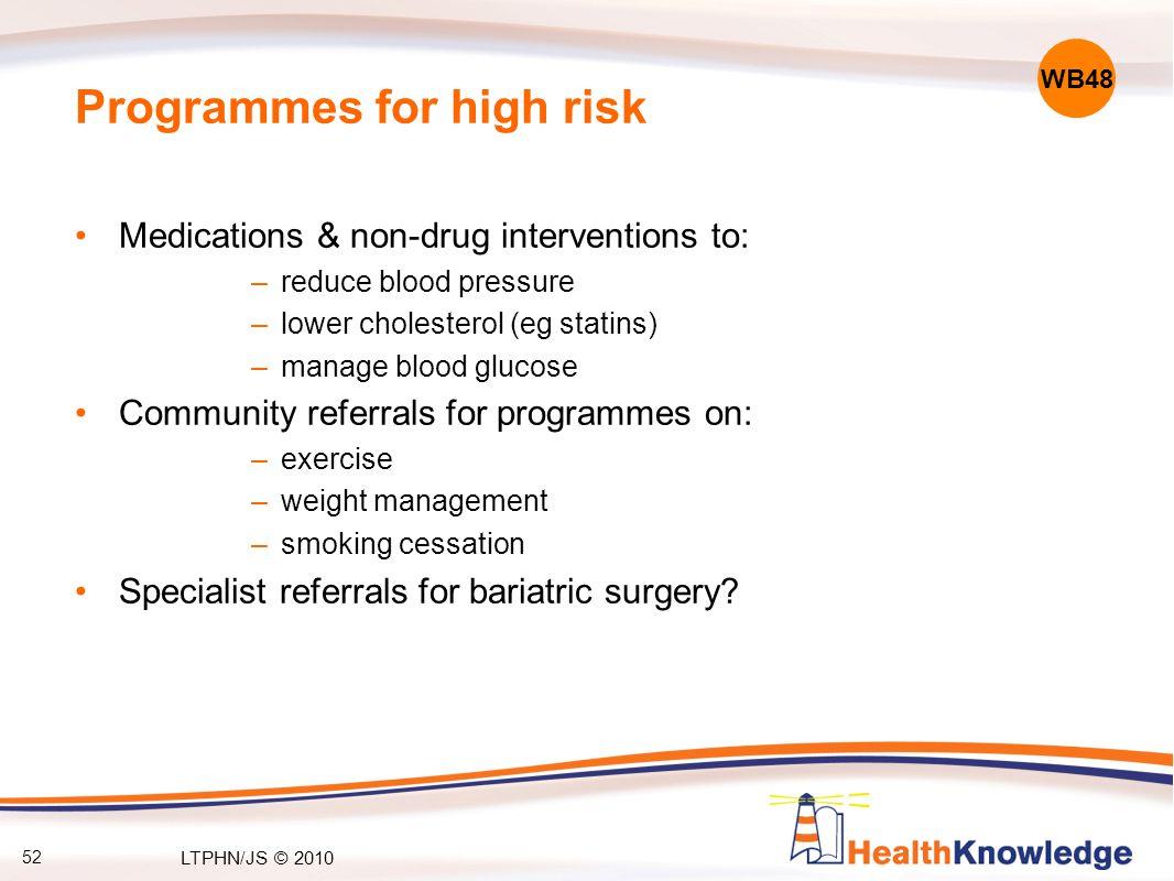 52 Programmes for high risk Medications & non-drug interventions to: –reduce blood pressure –lower cholesterol (eg statins) –manage blood glucose Comm