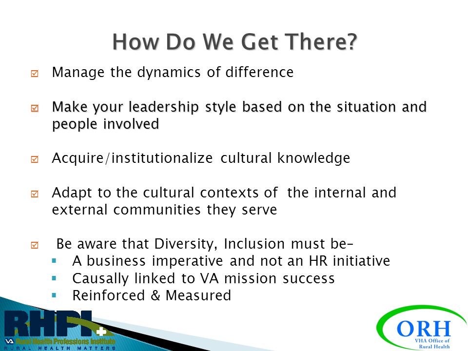  Cultural Competent skills ◦ Use inclusive language - Make no assumptions ◦ Learn about each other's culture, generation, & beliefs ◦ Active Listenin