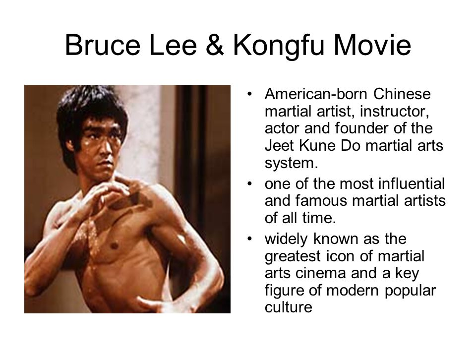 Bruce Lee & Kongfu Movie American-born Chinese martial artist, instructor, actor and founder of the Jeet Kune Do martial arts system.