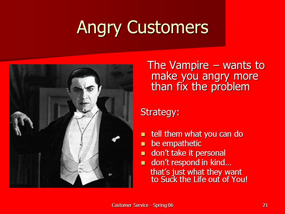 Customer Service - Spring 0621 Angry Customers The Vampire – wants to make you angry more than fix the problem The Vampire – wants to make you angry m