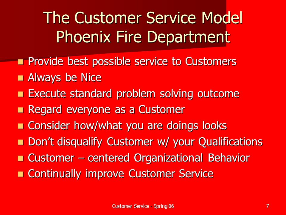 Customer Service - Spring 067 The Customer Service Model Phoenix Fire Department Provide best possible service to Customers Provide best possible serv