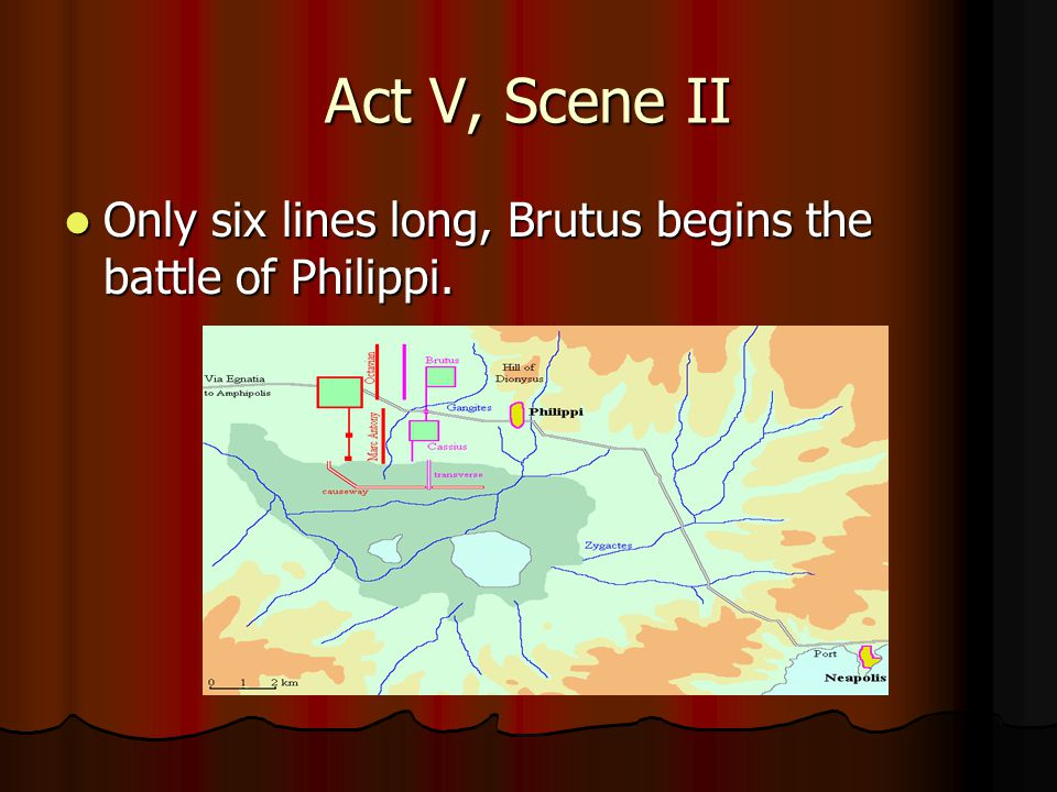 Act V, Scene II Only six lines long, Brutus begins the battle of Philippi. Only six lines long, Brutus begins the battle of Philippi.