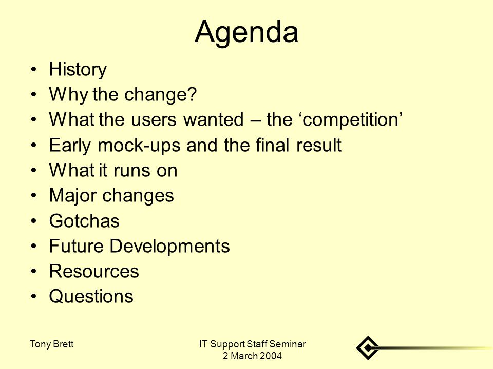 IT Support Staff Seminar 2 March 2004 Tony Brett Agenda History Why the change? What the users wanted – the 'competition' Early mock-ups and the final