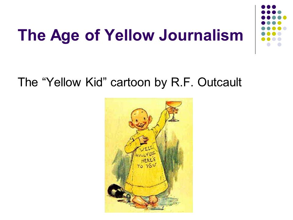 The Age of Yellow Journalism The Yellow Kid cartoon by R.F. Outcault