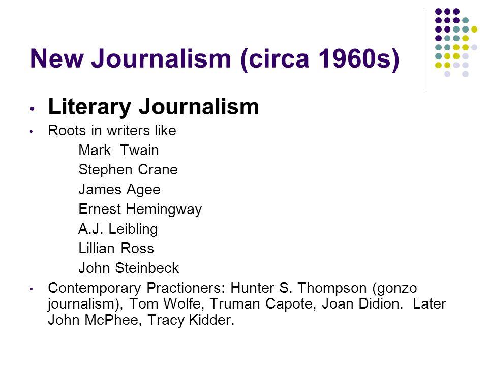New Journalism (circa 1960s) Literary Journalism Roots in writers like Mark Twain Stephen Crane James Agee Ernest Hemingway A.J.