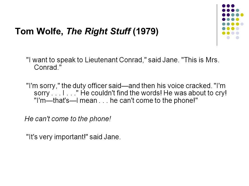 Tom Wolfe, The Right Stuff (1979) I want to speak to Lieutenant Conrad, said Jane.
