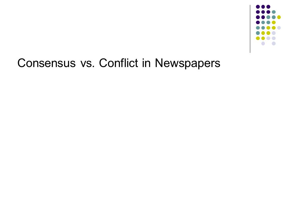 Consensus vs. Conflict in Newspapers