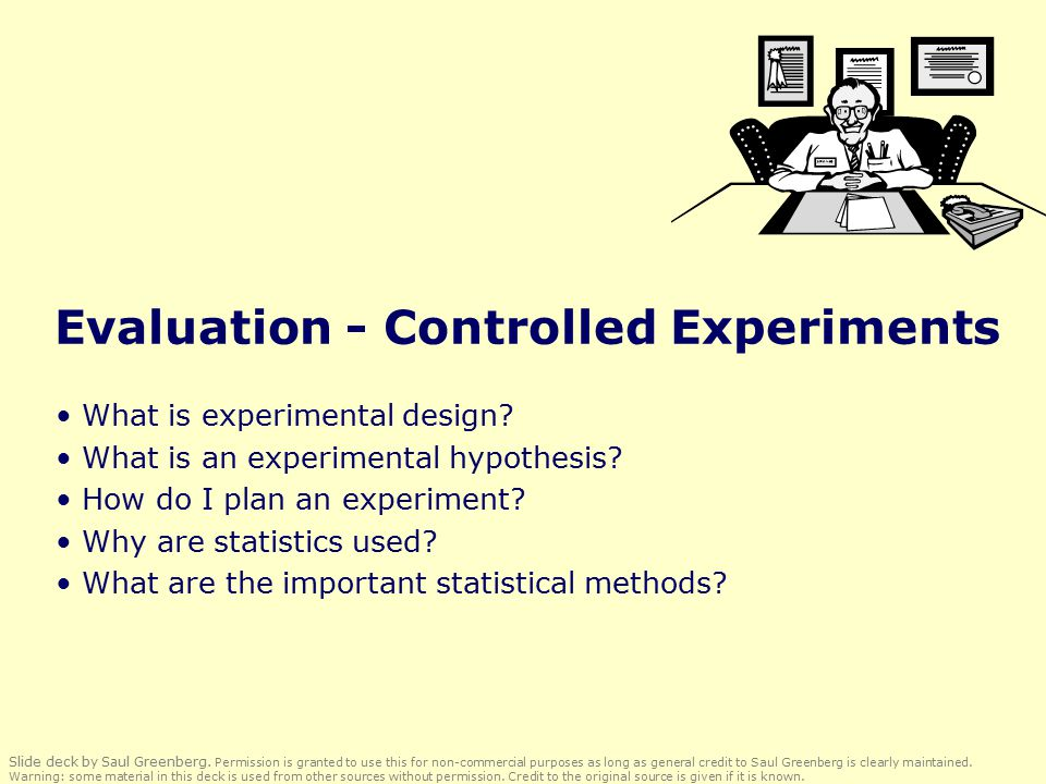 Evaluation - Controlled Experiments What is experimental design.