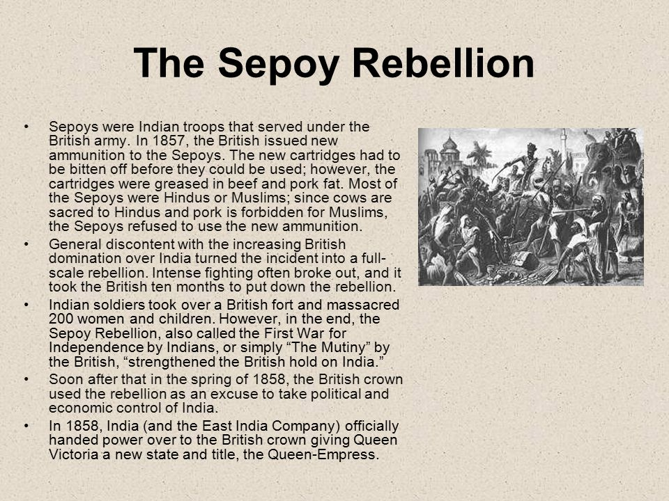 The Sepoy Rebellion Sepoys were Indian troops that served under the British army.