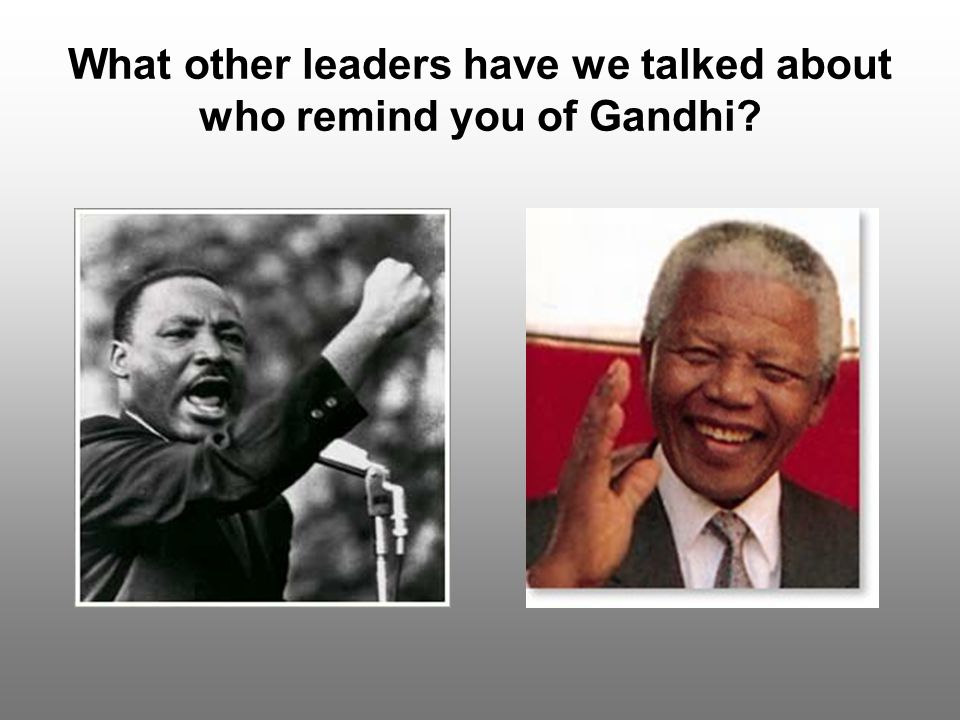 What other leaders have we talked about who remind you of Gandhi?