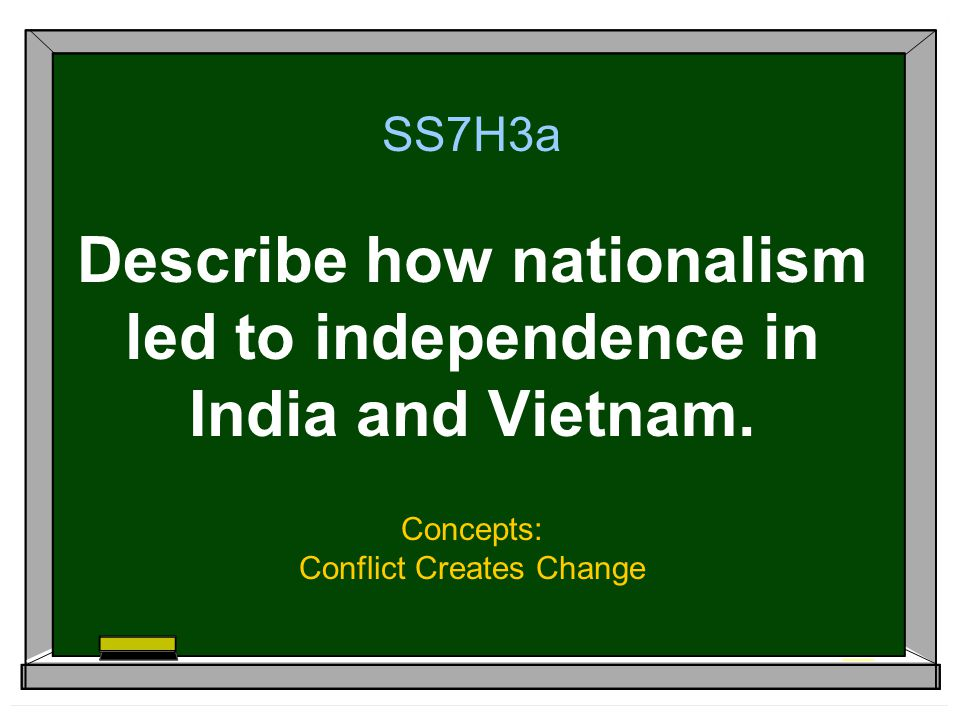 SS7H3a Describe how nationalism led to independence in India and Vietnam.