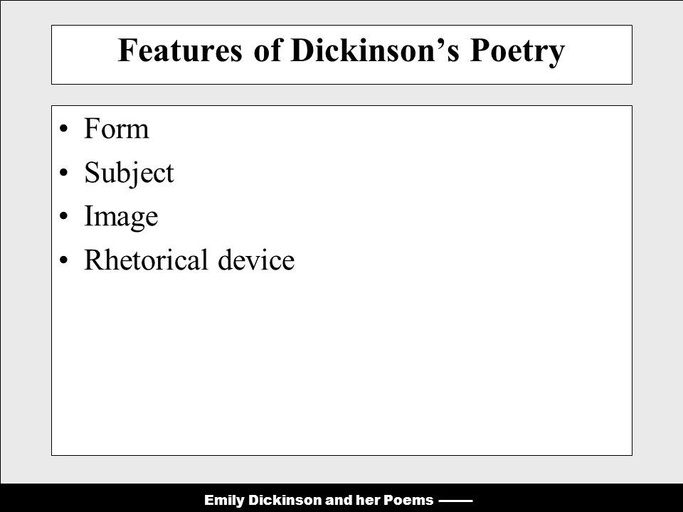 Emily Dickinson and her Poems Features of Dickinson's Poetry Form Subject Image Rhetorical device