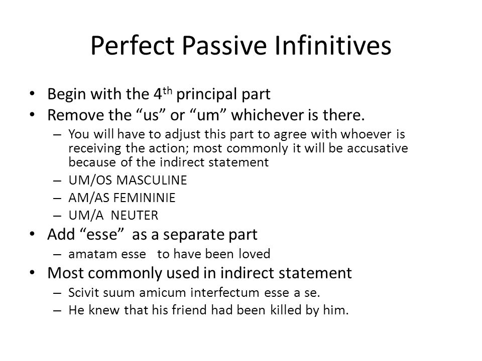 """Perfect Passive Infinitives Begin with the 4 th principal part Remove the """"us"""" or """"um"""" whichever is there. – You will have to adjust this part to agre"""