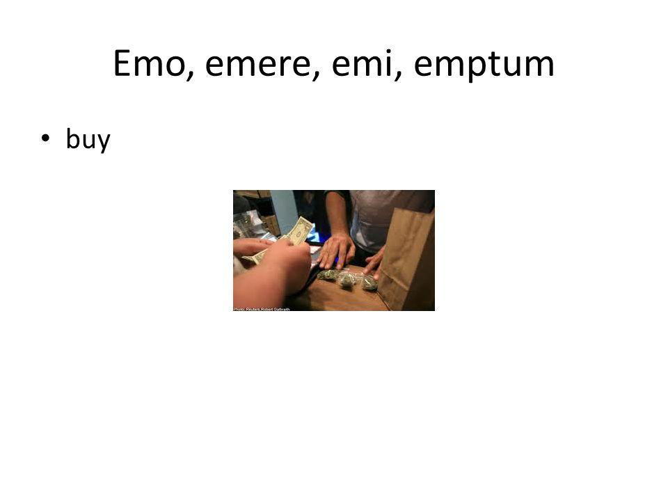 Emo, emere, emi, emptum buy