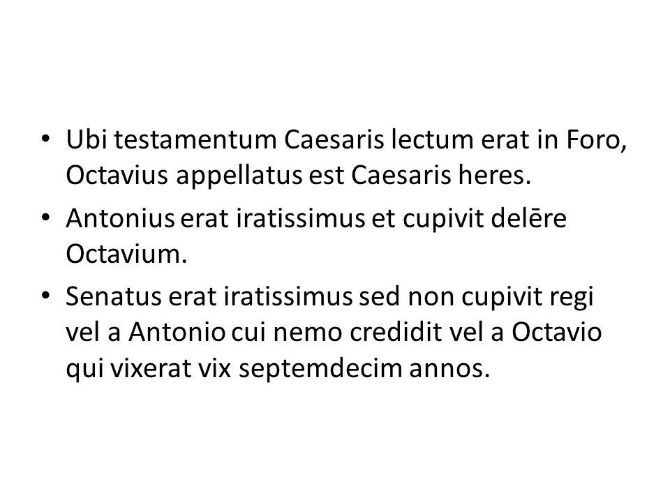 Ubi testamentum Caesaris lectum erat in Foro, Octavius appellatus est Caesaris heres. Antonius erat iratissimus et cupivit delēre Octavium. Senatus er