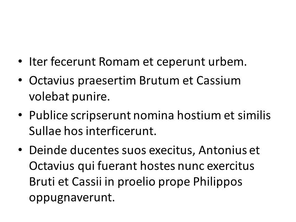 Iter fecerunt Romam et ceperunt urbem. Octavius praesertim Brutum et Cassium volebat punire. Publice scripserunt nomina hostium et similis Sullae hos