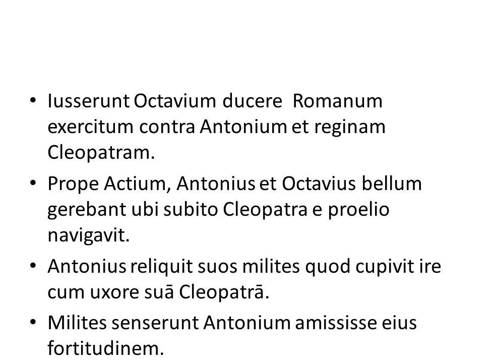 Iusserunt Octavium ducere Romanum exercitum contra Antonium et reginam Cleopatram. Prope Actium, Antonius et Octavius bellum gerebant ubi subito Cleop