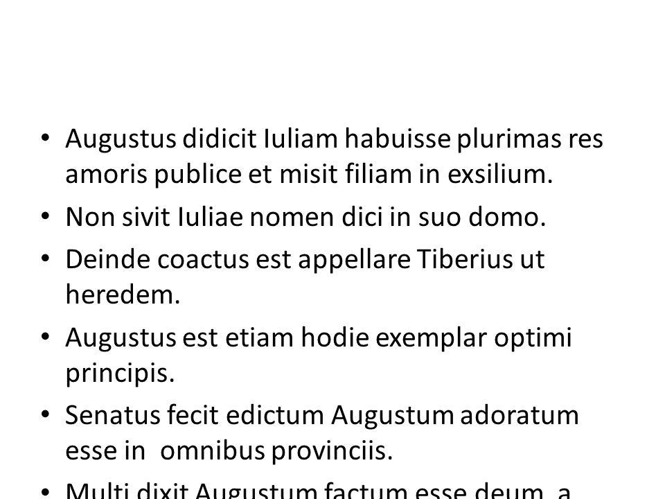Augustus didicit Iuliam habuisse plurimas res amoris publice et misit filiam in exsilium. Non sivit Iuliae nomen dici in suo domo. Deinde coactus est
