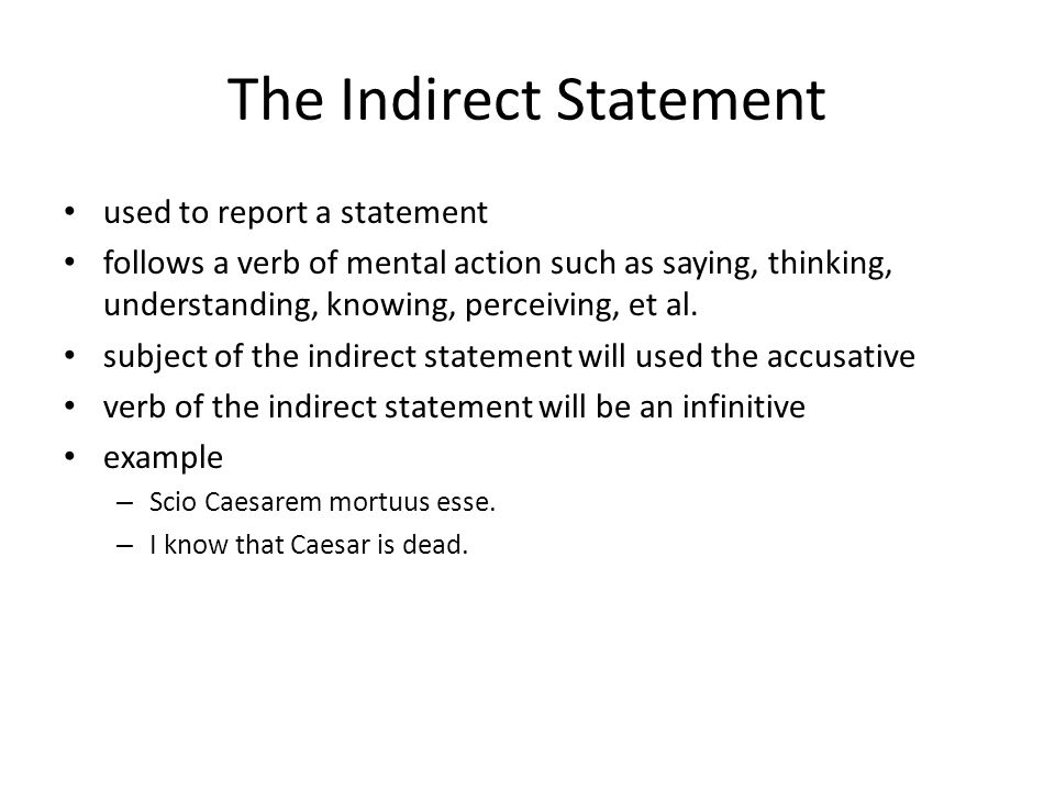 The Indirect Statement used to report a statement follows a verb of mental action such as saying, thinking, understanding, knowing, perceiving, et al.