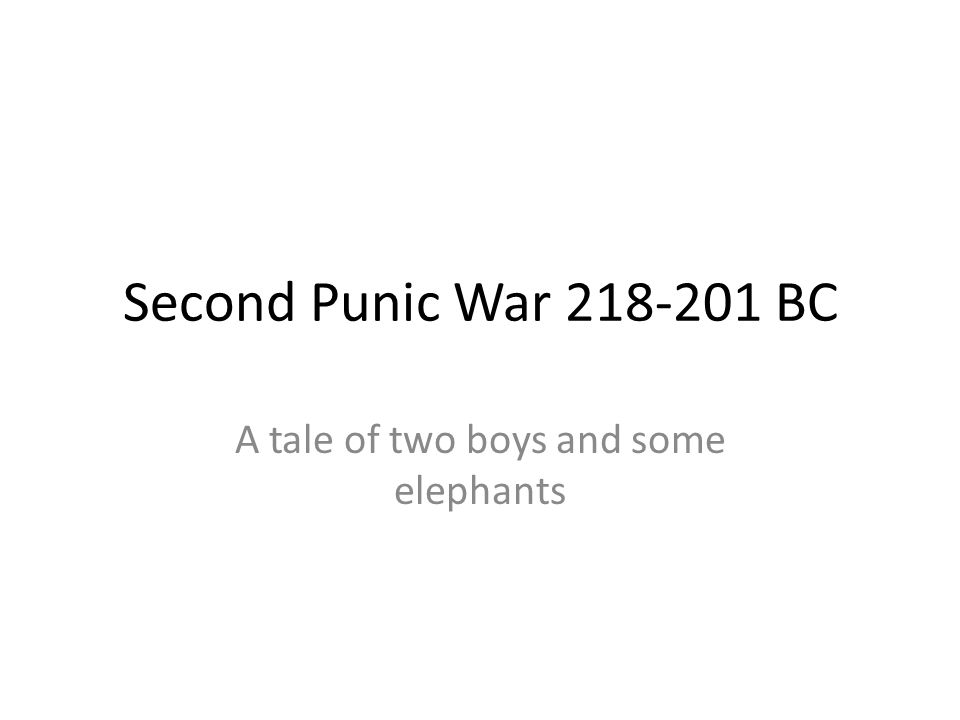Second Punic War 218-201 BC A tale of two boys and some elephants