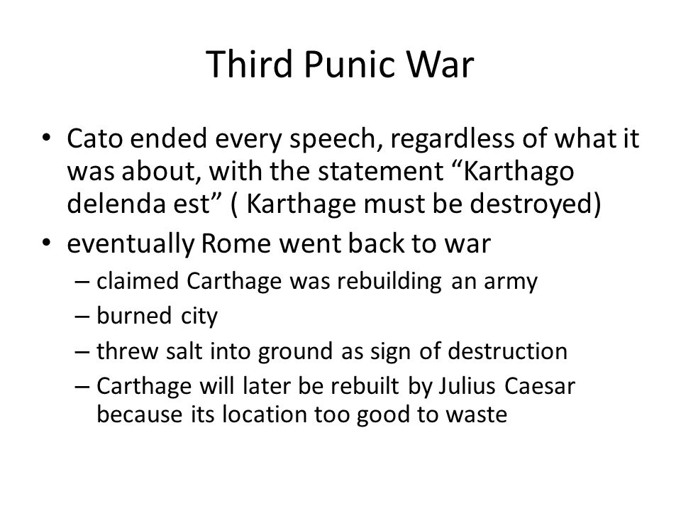 """Third Punic War Cato ended every speech, regardless of what it was about, with the statement """"Karthago delenda est"""" ( Karthage must be destroyed) even"""