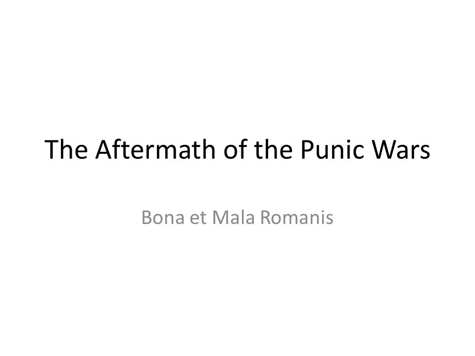The Aftermath of the Punic Wars Bona et Mala Romanis
