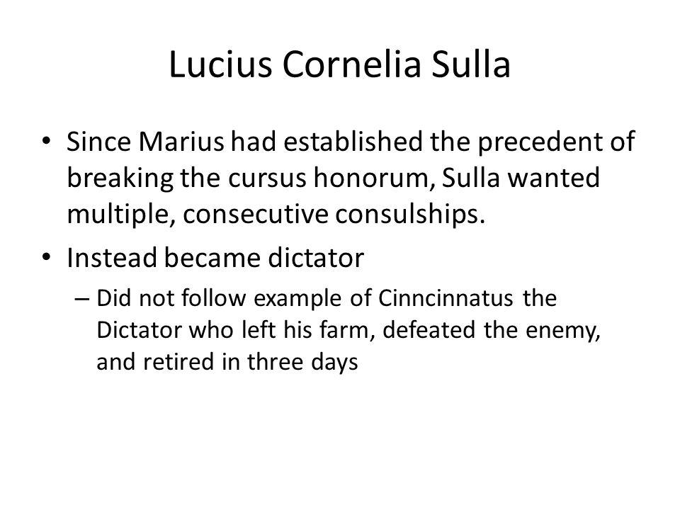 Lucius Cornelia Sulla Since Marius had established the precedent of breaking the cursus honorum, Sulla wanted multiple, consecutive consulships. Inste