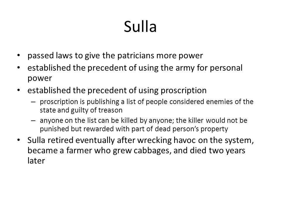 Sulla passed laws to give the patricians more power established the precedent of using the army for personal power established the precedent of using