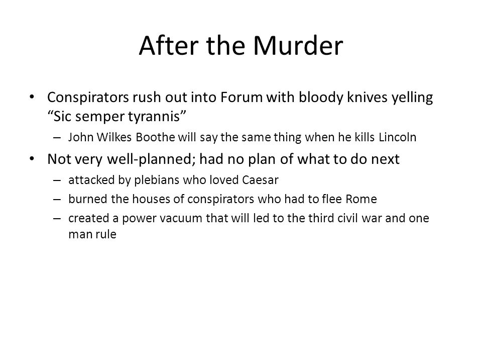 """After the Murder Conspirators rush out into Forum with bloody knives yelling """"Sic semper tyrannis"""" – John Wilkes Boothe will say the same thing when h"""