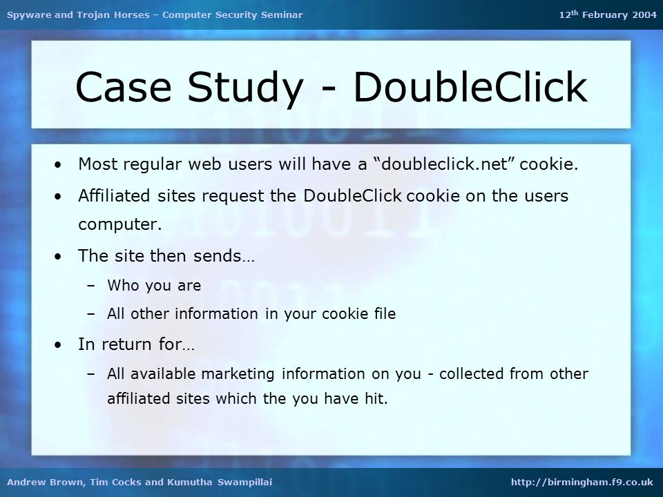 "Case Study - DoubleClick Most regular web users will have a ""doubleclick.net"" cookie. Affiliated sites request the DoubleClick cookie on the users com"