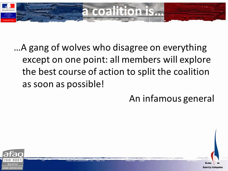 a coalition is… …A gang of wolves who disagree on everything except on one point: all members will explore the best course of action to split the coalition as soon as possible.