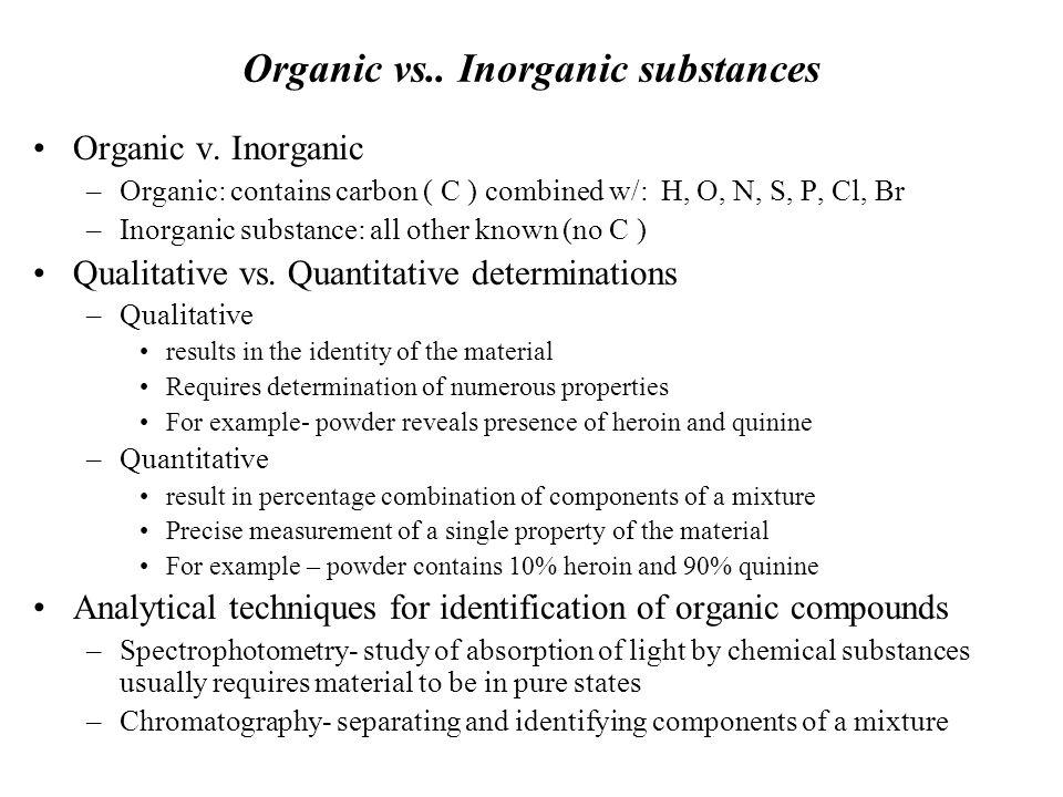 Organic vs.. Inorganic substances Organic v. Inorganic –Organic: contains carbon ( C ) combined w/: H, O, N, S, P, Cl, Br –Inorganic substance: all ot