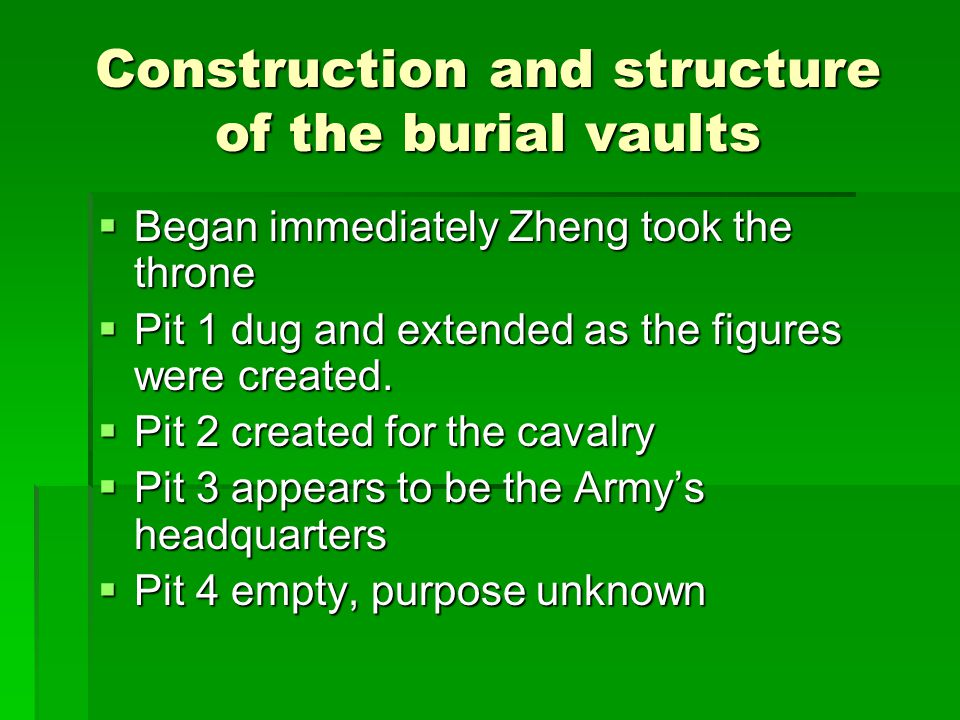 Construction and structure of the burial vaults  Began immediately Zheng took the throne  Pit 1 dug and extended as the figures were created.
