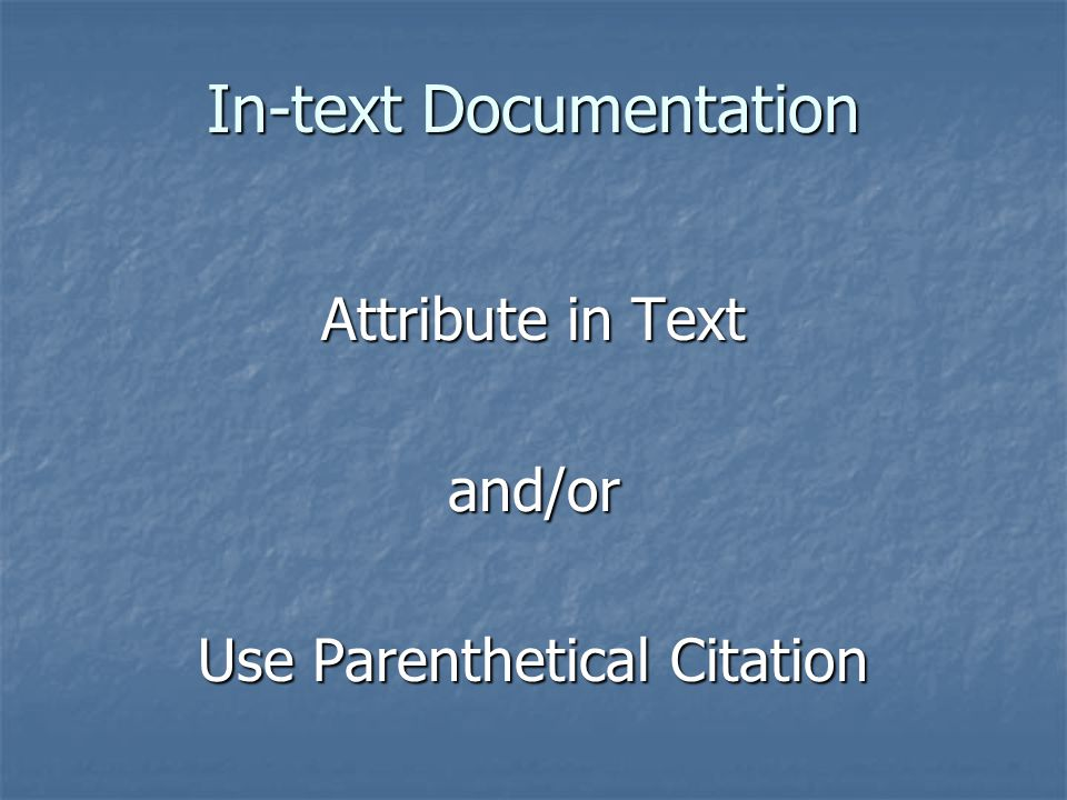 In-text Documentation Attribute in Text and/or Use Parenthetical Citation
