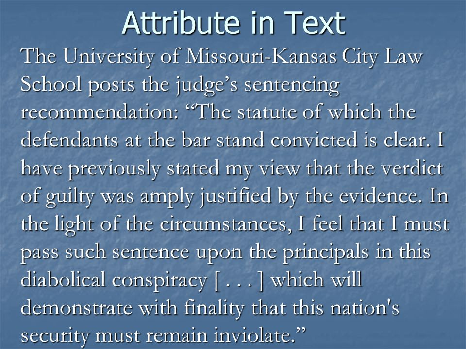 Attribute in Text The University of Missouri-Kansas City Law School posts the judge's sentencing recommendation: The statute of which the defendants at the bar stand convicted is clear.