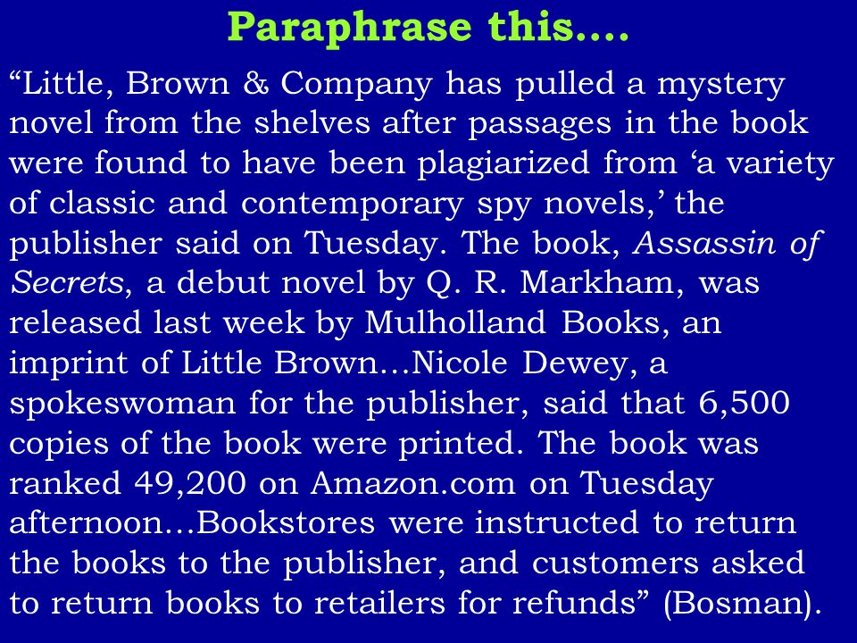 "Paraphrase this…. ""Little, Brown & Company has pulled a mystery novel from the shelves after passages in the book were found to have been plagiarized"