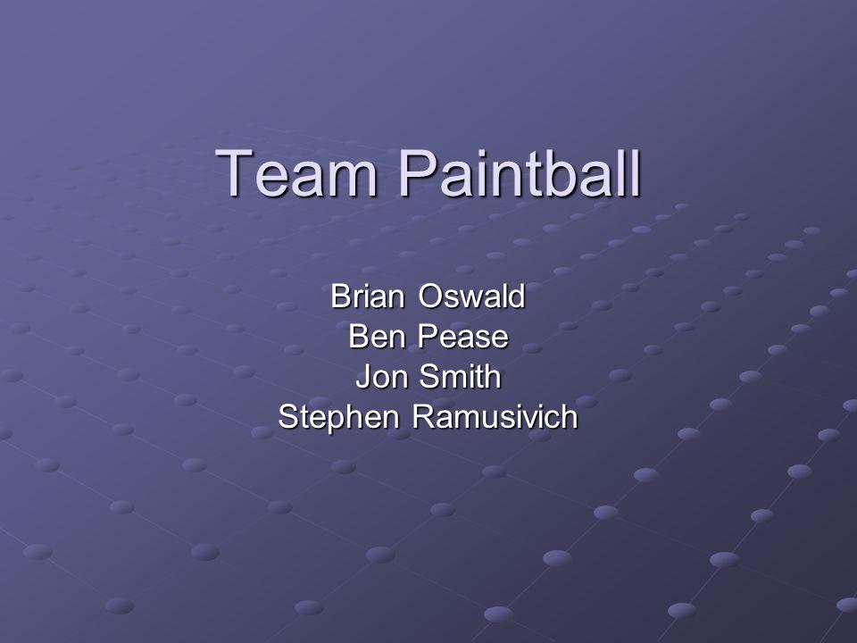 Team Paintball Brian Oswald Ben Pease Jon Smith Stephen Ramusivich