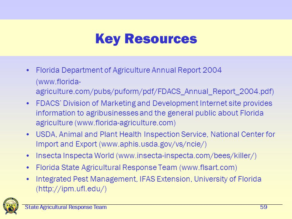 State Agricultural Response Team58 Key Resources United States Department of Agriculture (USDA) www.usda.gov Florida Department of Agriculture and Con