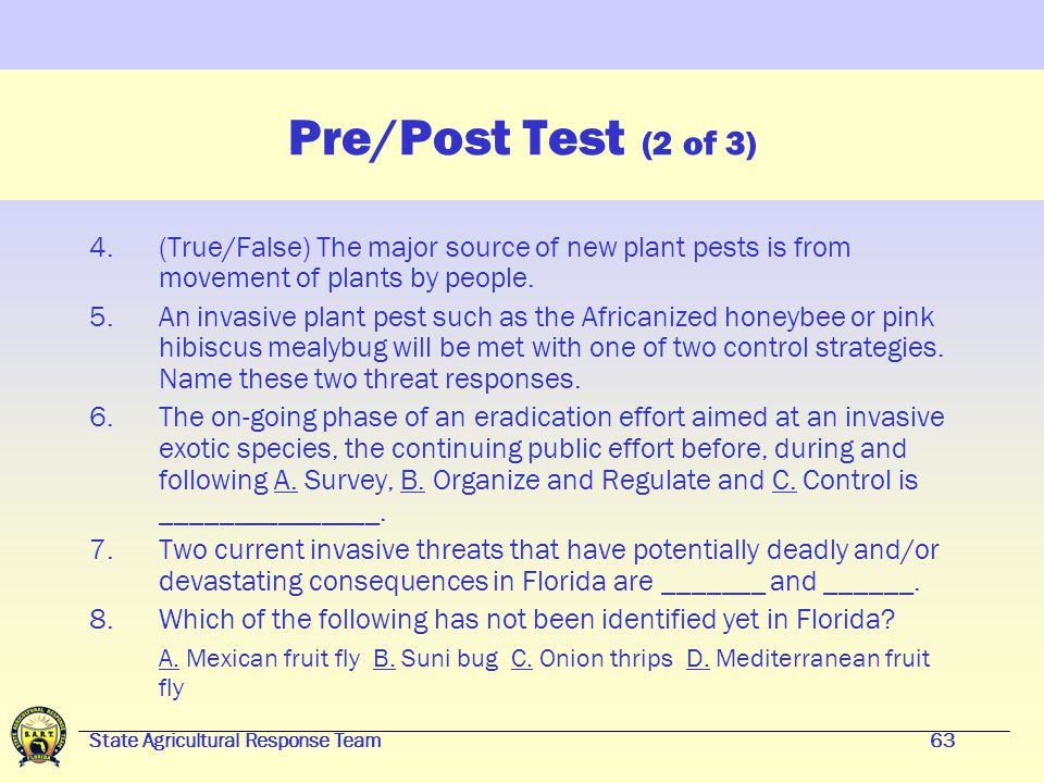 State Agricultural Response Team62 Now, Test Your Knowledge and Awareness (1 of 3) 1.(True/False) Florida SART is a rescue team of trained dog handlers and crime scene investigators on-call following an emergency.